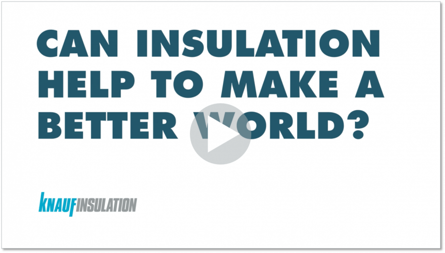 Knauf Insulation - Can insulation help to make a better world